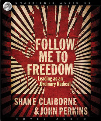 The cover for the Audiobook Version of Shane Claiborn and John Perkins book Follow Me To Freedom: Leading as Ordinary Radicals