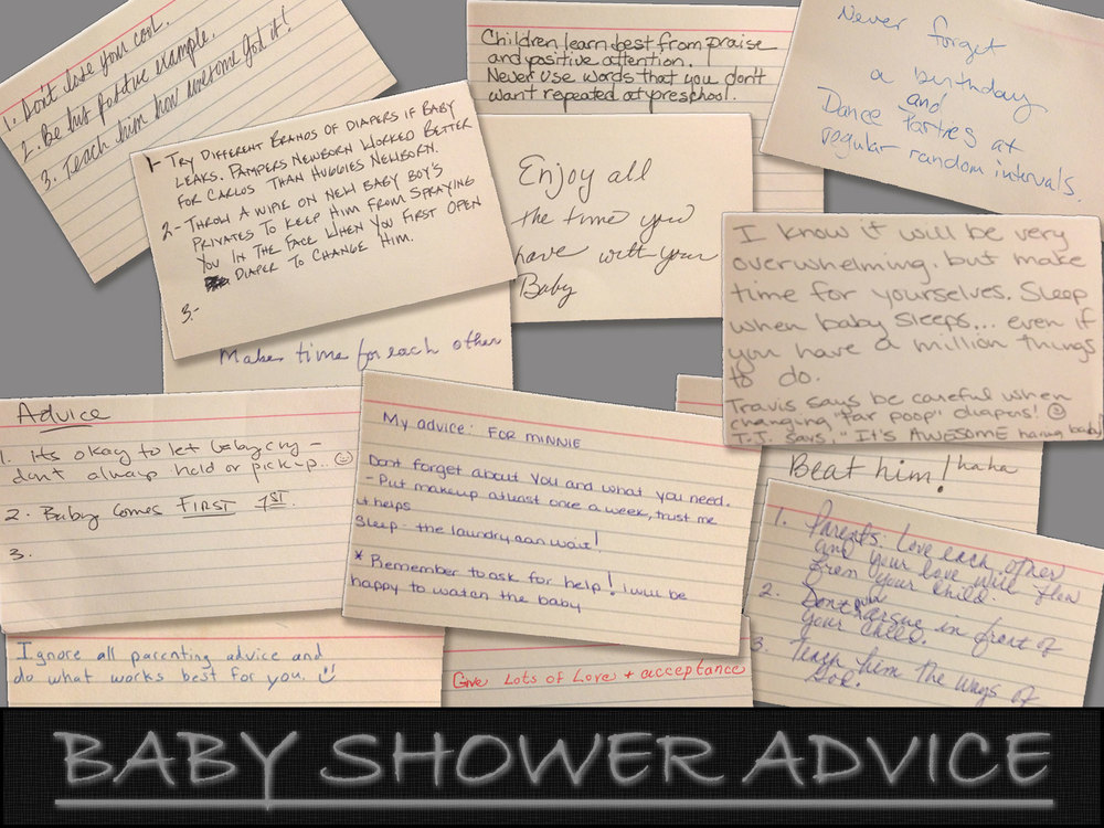 This is  a collage  I made in  Adobe Photoshop  of the various advice cards we received from our guests we used as an activity during our baby shower.