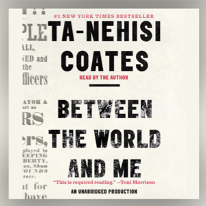 Audiobook cover for Ta-Nehishi Coates Between The Worlds and Me